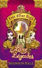 Ever After High 1 - Le Livre des légendes ebook by Shannon Hale