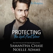 Protecting the Girl Next Door audiobook by Samantha Chase, Noelle Adams