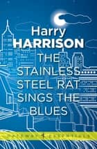 The Stainless Steel Rat Sings the Blues - The Stainless Steel Rat Book 8 ebook by Harry Harrison