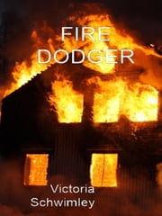 Fire Dodger ebook by Victoria Schwimley