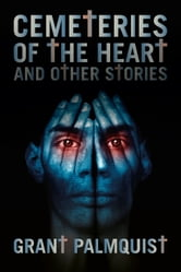Cemeteries of the Heart and Other Stories ebook by Grant Palmquist