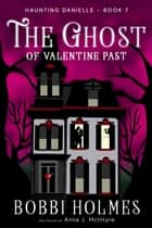 The Ghost of Valentine Past ebook by Bobbi Holmes, Anna J. McIntyre
