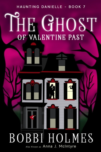 The Ghost of Valentine Past ebook by Bobbi Holmes,Anna J. McIntyre