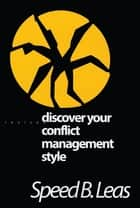 Discover Your Conflict Management Style ebook by Speed B. Leas