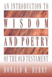 An Introduction to Wisdom and Poetry of the Old Testament ebook by Donald  K. Berry