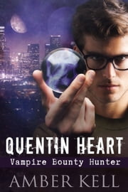 Quentin Heart, Vampire Bounty Hunter ebook by Amber Kell