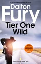 Tier One Wild ebook by Dalton Fury