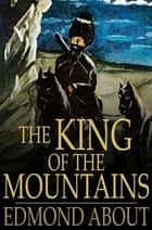 The King of the Mountains ebook by Edmond About,Mrs. C. A. Kingsbury