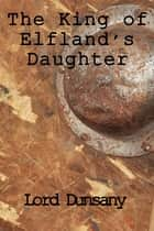 The King of Elfland's Daughter ebook by Lord Dunsany