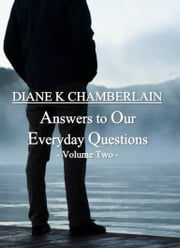Answers to Our Everyday Questions: Volume Two ebook by Diane K Chamberlain