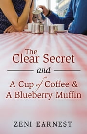 The Clear Secret and A Cup of Coffee & A Blueberry Muffin ebook by Zeni Earnest