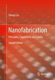 Nanofabrication - Principles, Capabilities and Limits ebook by Zheng Cui