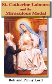 St. Catherine Laboure and the Miraculous Medal ebook by Bob and Penny Lord
