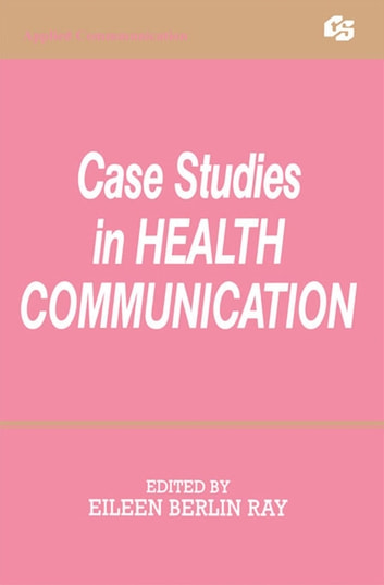 Case Studies in Health Communication ebook by