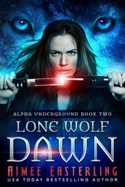 Lone Wolf Dawn ebook by Aimee Easterling