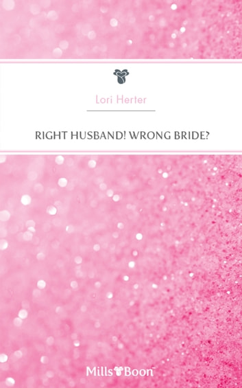 Right Husband! Wrong Bride? ekitaplar by Lori Herter