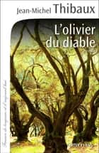L'Olivier du diable ebook by Jean-Michel Thibaux