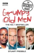 Grumpy Old Men: The Secret Diary ebook by Stuart Prebble