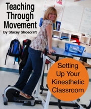 Teaching Through Movement - Setting Up Your Kinesthetic Classroom ebook by Stacey Shoecraft