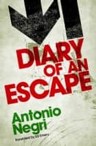 Diary of an Escape ebook by Antonio Negri, Ed Emery