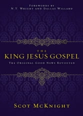 The King Jesus Gospel - The Original Good News Revisited ebook by Scot McKnight