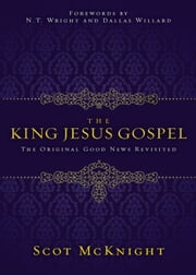 The King Jesus Gospel - The Original Good News Revisited ebook by Scot McKnight,Willard