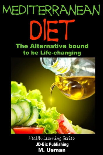 Mediterranean Diet: The Alternative bound to be Life-changing ebook by M. Usman