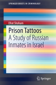 Prison Tattoos - A Study of Russian Inmates in Israel ebook by Efrat Shoham