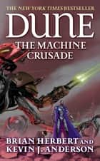 Dune: The Machine Crusade - Book Two of the Legends of Dune Trilogy ebook by Brian Herbert, Kevin J. Anderson