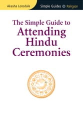 Simple Guide to Attending Hindu Ceremonies ebook by Akasha Lonsdale