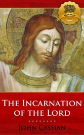 On the Incarnation of the Lord ebook by John Cassian, Wyatt North