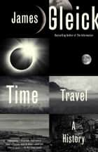 Time Travel - A History ebook by James Gleick
