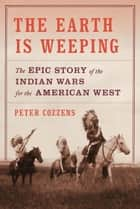 The Earth Is Weeping ebook by Peter Cozzens
