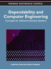 Dependability and Computer Engineering - Concepts for Software-Intensive Systems ebook by Luigia Petre,Kaisa Sere,Elena Troubitsyna