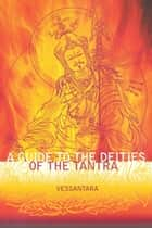 A Guide to the Deities of the Tantra ebook by Vessantara