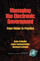 Managing the Electronic Government ebook by Kuno Schedler,Lukas Summermatter,Bernhard Schmidt