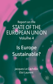 Report on the State of the European Union - Is Europe Sustainable? ebook by Professor Jacques Le Cacheux,Eloi Laurent