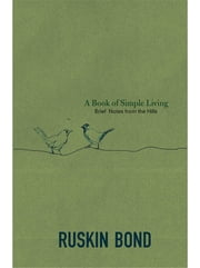 A Book of Simple Living - Brief Notes from the Hills ebook by Ruskin Bond