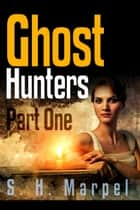 Ghost Hunters - Ghost Hunters Mystery Parables ebook by S. H. Marpel