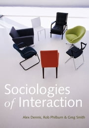 Sociologies of Interaction ebook by Alex Dennis,Rob Philburn,Greg Smith