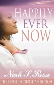Happily Ever Now ebook by Nicole S. Rouse