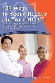 101 Ways to Score Higher on Your MCAT: What You Need to Know About the Medical College Admission Test Explained Simply ebook by Kobo.Web.Store.Products.Fields.ContributorFieldViewModel