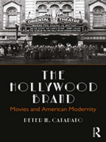 The Hollywood Brand - Movies and American Modernity ebook by Peter M. Catapano