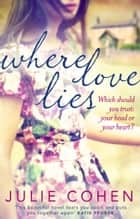 Where Love Lies ebook by Julie Cohen