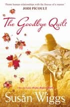 The Goodbye Quilt + Home Before Dark/The Goodbye Quilt/Home Before ebook by Susan Wiggs, Susan Wiggs