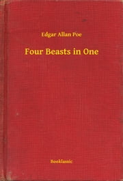 Four Beasts in One ebook by Edgar Allan Poe