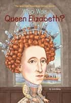 Who Was Queen Elizabeth? ebook by June Eding, Nancy Harrison