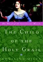 The Child of the Holy Grail ebook by Rosalind Miles