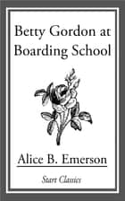 Betty Gordon at Boarding School ebook by Alice B. Emerson