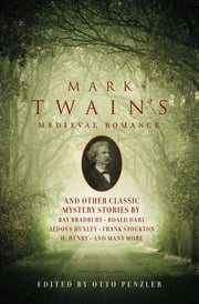 Mark Twain's Medieval Romance - And Other Classic Mystery Stories ebook by Otto Penzler, Stanley Ellin, S. Weir Mitchell,...